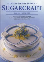 The International School of Sugarcraft Book Two: Advanced